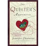 The Quilter's Apprentice A Novel by Chiaverini, Jennifer, 9781416556992