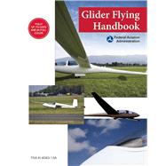 Glider Flying Handbook: Faa-h-8083-13a by Federal Aviation Administration, 9781632206992