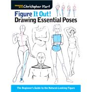 Figure It Out! Drawing Essential Poses The Beginner's Guide to the Natural-Looking Figure by Hart, Christopher, 9781936096992