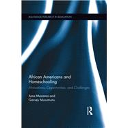 African Americans and Homeschooling: Motivations, Opportunities and Challenges by Mazama; Ama, 9781138286993