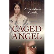 Caged Angel by Vukelic, Anne-marie, 9780719816994
