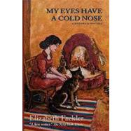 My Eyes Have a Cold Nose by Fackler, Elizabeth, 9780865346994