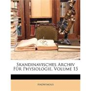 Skandinavisches Archiv Fr Physiologie, Volume 15 by Anonymous, 9781148866994
