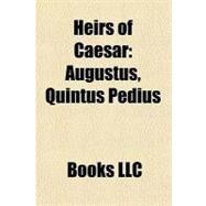 Heirs of Caesar : Augustus, Quintus Pedius by , 9781155866994