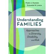 Understanding Families : Approaches to Diversity, Disability, and Risk by Hanson, Marci J., 9781557666994