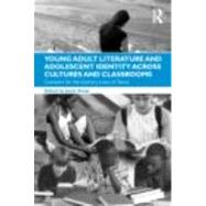 Young Adult Literature and Adolescent Identity Across Cultures and Classrooms: Contexts for the Literary Lives of Teens by Alsup; Janet, 9780415876995