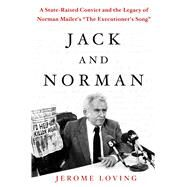 Jack and Norman A State-Raised Convict and the Legacy of Norman Mailer's