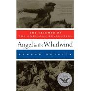 Angel in the Whirlwind : The Triumph of the American Revolution by Benson Bobrick, 9781451626995