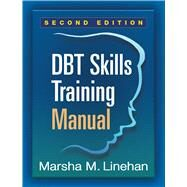 DBT® Skills Training Manual, Second Edition by Linehan, Marsha M., 9781462516995