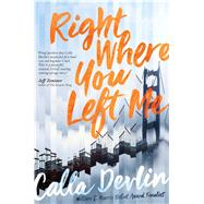 Right Where You Left Me by Devlin, Calla, 9781481486996