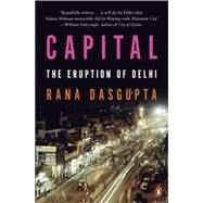 Capital The Eruption of Delhi by Dasgupta, Rana, 9780143126997