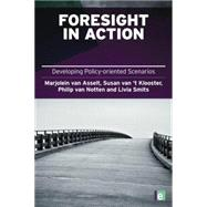 Foresight in Action: Developing Policy-Oriented Scenarios by van Asselt,Marjolein, 9781138866997