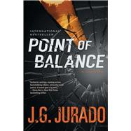 Point of Balance A Thriller by Jurado, J.G., 9781476766997