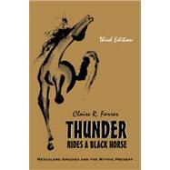 Thunder Rides a Black Horse: Mescalero Apaches and the Mythic Present by Farrar, Claire R., 9781577666998