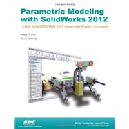 Parametric Modeling With Solidworks 2012 by Shih, Randy H.; Schilling, Paul J., 9781585036998