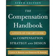 The Compensation Handbook, Sixth Edition: A State-of-the-Art Guide to Compensation Strategy and Design by Berger, Lance; Berger, Dorothy, 9780071836999