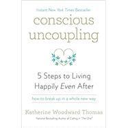 Conscious Uncoupling by THOMAS, KATHERINE WOODWARD, 9780553446999