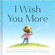 I Wish You More by Rosenthal, Amy Krouse; Lichtenheld, Tom, 9781452126999