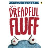 The Dreadful Fluff by Blabey, Aaron, 9780143507000