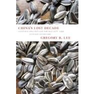 China's Lost Decade: Cultural Politics and Poetics 1978 - 1990 in Place of History by Lee, Gregory B., 9780983297000