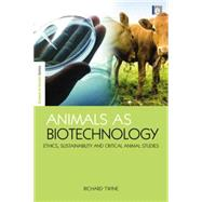 Animals as Biotechnology: Ethics, Sustainability and Critical Animal Studies by Twine,Richard, 9781138867000