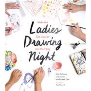 Ladies Drawing Night by Rothman, Julia; Goren, Leah; Cole, Rachael; Edwards, Kate, 9781452147000