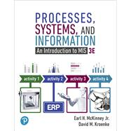 Processes, Systems, and Information An Introduction to MIS by McKinney, Earl H., Jr.; Kroenke, David M., 9780134827001