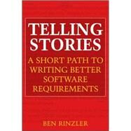 Telling Stories : A Short Path to Writing Better Software Requirements