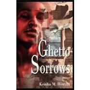 Ghetto Sorrows by HORTON KEISHA M, 9780977037001