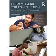 Literacy Beyond Text Comprehension: A Theory of Purposeful Reading by Britt; Anne, 9781138927001
