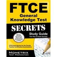 FTCE General Knowledge Test Secrets Study Guide : FTCE Exam Review for the Florida Teacher Certification Examinations by Ftce Exam Secrets, 9781609717001