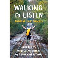 Walking to Listen 4,000 Miles Across America, One Story at a Time by Forsthoefel, Andrew, 9781632867001