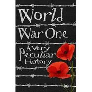 World War One: A Very Peculiar History