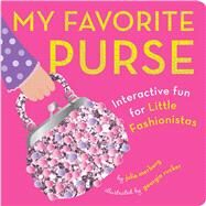 My Favorite Purse Interactive Fun for Little Fashionistas by Merberg, Julie; Rucker, Georgia, 9781941367001