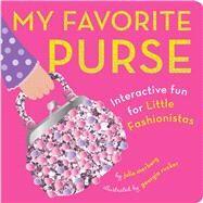 My Favorite Purse Interactive Fun for Little Fashionistas by Merberg, Julie; Rucker, Georgia, 9781941367001