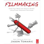 Filmmaking: Direct Your Movie from Script to Screen Using Proven Hollywood Techniques by Tomaric; Jason, 9780240817002