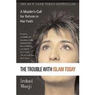 The Trouble with Islam Today A Muslim's Call for Reform in Her Faith by Manji, Irshad, 9780312327002