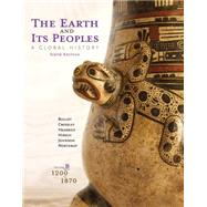 The Earth and Its Peoples A Global History, Volume B: 1200-1870 by Bulliet, Richard; Crossley, Pamela; Headrick, Daniel; Hirsch, Steven; Johnson, Lyman, 9781285437002