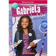 Gabriela Speaks Out (American Girl: Girl of the Year 2017, Book 2) by Harris, Teresa E., 9781338137002