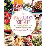 The Rawvolution Continues The Living Foods Movement in 150 Natural and Delicious Recipes by Amsden, Matt; Amsden, Janabai, 9781451687002