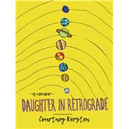 Daughter in Retrograde by Kersten, Courtney, 9780299317003