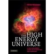 The High Energy Universe: Ultra-High Energy Events in Astrophysics and Cosmology by Péter Mészáros, 9780521517003