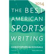 The Best American Sports Writing 2014 by McDougall, Christopher, 9780544147003