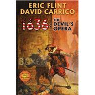 1636: The Devil's Opera by Flint, Eric; Carrico, David, 9781476737003