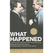 What Happened : Inside the Bush White House and Washington's Culture of Deception by McClellan, Scott, 9781586487003