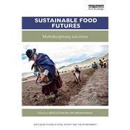 Sustainable Food Futures: Multidisciplinary solutions by Duncan; Jessica, 9781138207004