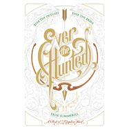 Ever the Hunted by Summerill, Erin, 9781328767004