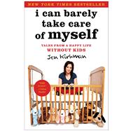 I Can Barely Take Care of Myself : Tales from a Happy Life Without Kids by Kirkman, Jen, 9781451667004