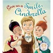 Give Us a Smile, Cinderella! A Story About Personal Hygiene by Smallman, Steve; Piwowarski, Marcin, 9781609927004