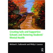 Creating Safe and Supportive Schools and Fostering StudentsÆ Mental Health by Sulkowski; Michael L., 9780415737005